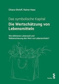 Die Wertschätzung von Lebensmitteln. Das symbolische Kapital | Ohrloff / Haas, 2018 | Buch (Cover)