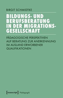 Abbildung von Schmidtke   Bildungs- und Berufsberatung in der Migrationsgesellschaft   2020   Pädagogische Perspektiven auf ...