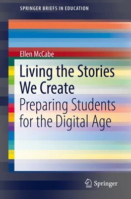 Abbildung von McCabe | Living the Stories We Create | 1st ed. 2018 | 2018 | Preparing Students for the Dig...