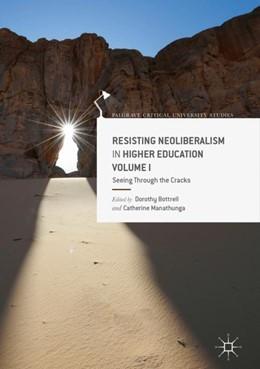 Abbildung von Manathunga / Bottrell | Resisting Neoliberalism in Higher Education Volume I | 1st ed. 2019 | 2019 | Seeing Through the Cracks