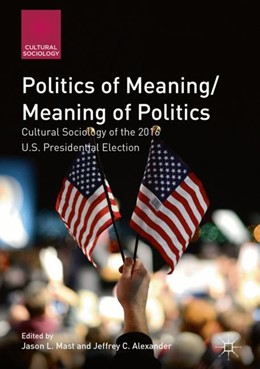 Abbildung von Mast / Alexander   Politics of Meaning/Meaning of Politics   1st ed. 2019   2018   Cultural Sociology of the 2016...