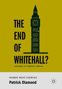 Abbildung von Diamond | The End of Whitehall? | 1st ed. 2019 | 2018 | Government by Permanent Campai...