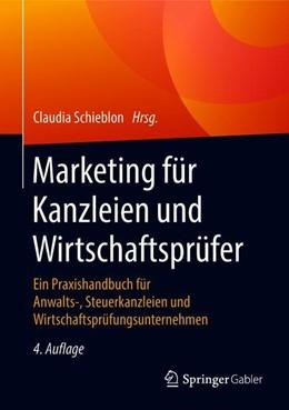 Abbildung von Schieblon (Hrsg.) | Marketing für Kanzleien und Wirtschaftsprüfer | 4., erweiterte und vollständig überarbeitete Auflage | 2018 | Ein Praxishandbuch für Anwalts...