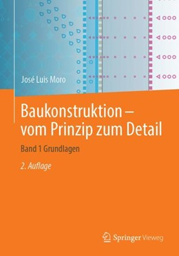 Abbildung von Moro | Baukonstruktion - vom Prinzip zum Detail | 2. Aufl. 2019 | 2019 | Band 1 Grundlagen
