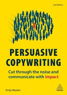 Abbildung von Maslen   Persuasive Copywriting   2. Auflage   2019   Cut Through the Noise and Comm...