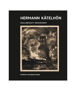 Abbildung von Kunst & Kohle, Hermann Kätelhön - Ideallandschaft : Industriegebiet | 1. Auflage | 2018 | beck-shop.de