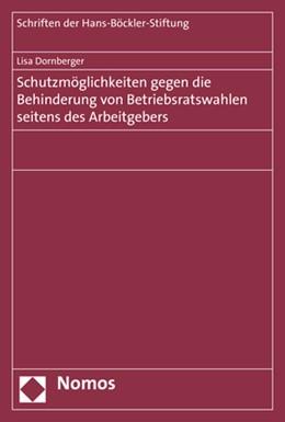 Abbildung von Dornberger | Schutzmöglichkeiten gegen die Behinderung von Betriebsratswahlen seitens des Arbeitgebers | 2018