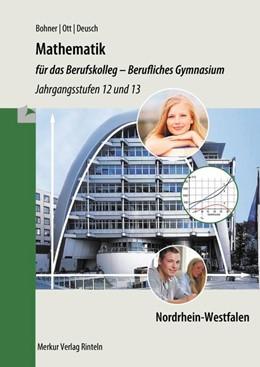 Abbildung von Ott / Bohner | Mathematik für das Berufskolleg - Berufliches Gymnasium. Jahrgangsstufe 12 und 13. Nordrhein-Westfalen (NRW) | 1. Auflage | 2018 | beck-shop.de