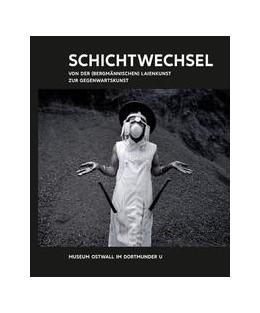 Abbildung von Kunst & Kohle, Schichtwechsel. Von der (bergmännischen) Laienkunst zur Gegenwartskunst   1. Auflage   2018   beck-shop.de