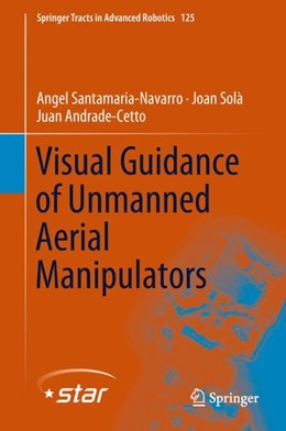 Abbildung von Santamaria-Navarro / Solà / Andrade-Cetto | Visual Guidance of Unmanned Aerial Manipulators | 2019 | 2018