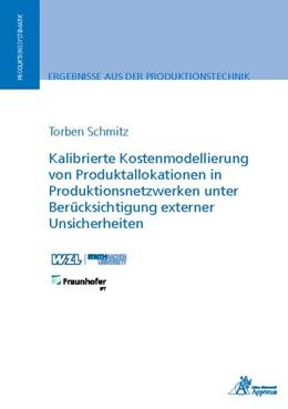 Abbildung von Schmitz | Kalibrierte Kostenmodellierung von Produktallokationen in Produktionsnetzwerken unter Berücksichtigung externer Unsicherheiten | 2018