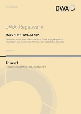 Abbildung von Merkblatt DWA-M 612 Gewässerrandstreifen - Uferstreifen - Entwicklungskorridore: Grundlagen und Funktionen, Hinweise zur Gestaltung, Beispiele (Entwurf) | Juli 2018 | 2018