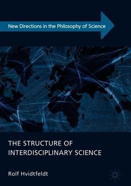 Abbildung von Hvidtfeldt | The Structure of Interdisciplinary Science | 1. Auflage | 2018 | beck-shop.de