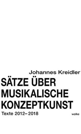 Abbildung von Kreidler | Sätze über musikalische Konzeptkunst | 1. Auflage | 2018 | beck-shop.de