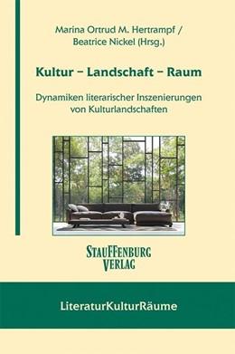 Abbildung von Hertrampf / Nickel | Kultur - Landschaft - Raum | 2018 | Dynamiken literarischer Inszen...