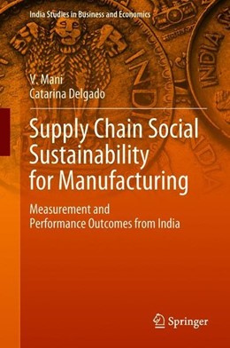 Abbildung von Mani / Delgado | Supply Chain Social Sustainability for Manufacturing | 1st ed. 2019 | 2018 | Measurement and Performance Ou...