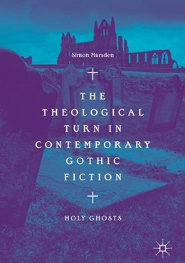 Abbildung von Marsden   The Theological Turn in Contemporary Gothic Fiction   2018   2018   Holy Ghosts