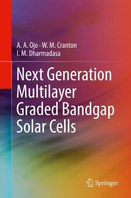 Next Generation Multilayer Graded Bandgap Solar Cells | Ojo / Cranton / Dharmadasa | 2019, 2018 | Buch (Cover)