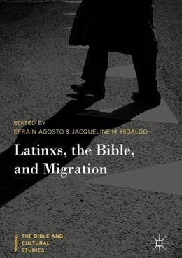 Abbildung von Agosto / Hidalgo | Latinxs, the Bible, and Migration | 2018 | 2018