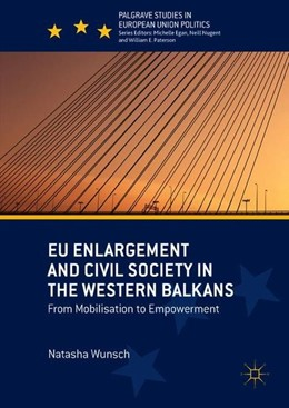 Abbildung von Wunsch | EU Enlargement and Civil Society in the Western Balkans | 1st ed. 2018 | 2018 | From Mobilisation to Empowerme...