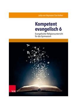 Abbildung von Heymann / Kufner | Kompetent evangelisch 6 | 1. Auflage | 2018 | beck-shop.de