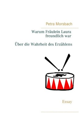 Abbildung von Morsbach | Warum Fräulein Laura freundlich war. Über die Wahrheit des Erzählens | 3. Auflage | 2018