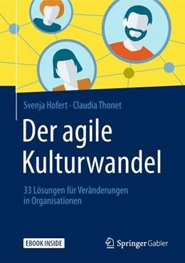 Abbildung von Hofert / Thonet | Der agile Kulturwandel | 2018 | 33 Lösungen für Veränderungen ...