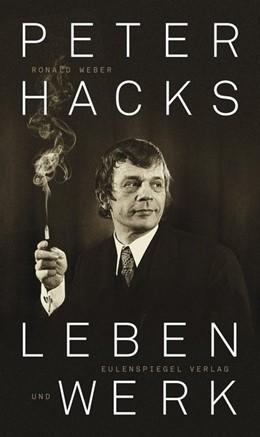Abbildung von Weber | Peter Hacks - Leben und Werk | 1. Auflage | 2018 | beck-shop.de