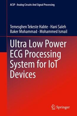 Abbildung von Tekeste Habte / Saleh | Ultra Low Power ECG Processing System for IoT Devices | 1. Auflage | 2018 | beck-shop.de