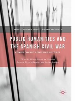 Abbildung von Ribeiro De Menezes / Cazorla-Sánchez / Shubert   Public Humanities and the Spanish Civil War   2018   Connected and Contested Histor...