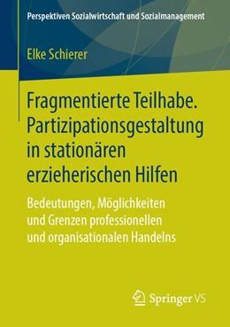 Abbildung von Schierer | Fragmentierte Teilhabe. Partizipationsgestaltung in stationären erzieherischen Hilfen | 2018 | Bedeutungen, Möglichkeiten und...