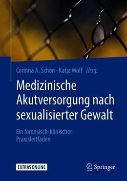 Abbildung von Schön / Wolf | Medizinische Akutversorgung nach sexualisierter Gewalt | 2018 | Ein forensisch-klinischer Prax...