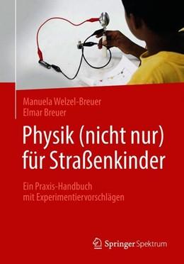 Abbildung von Welzel-Breuer / Breuer | Physik (nicht nur) für Straßenkinder | 2018 | Ein Praxis-Handbuch mit Experi...