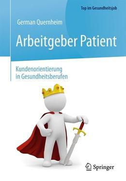 Abbildung von Quernheim | Arbeitgeber Patient - Kundenorientierung in Gesundheitsberufen | 2. Auflage | 2018 | beck-shop.de