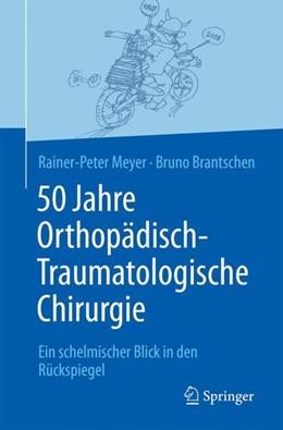 Abbildung von Meyer / Brantschen | 50 Jahre Orthopädisch-Traumatologische Chirurgie | 2018 | Ein schelmischer Blick in den ...
