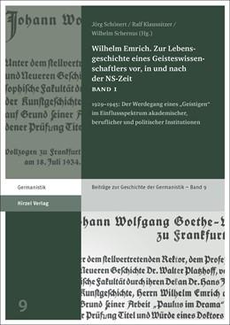 Abbildung von Schönert / Klausnitzer / Schernus   Wilhelm Emrich. Zur Lebensgeschichte eines Geisteswissenschaftlers vor, in und nach der NS-Zeit. Band 1   2018   1929-1945: Der Werdegang eines...
