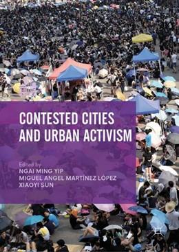 Abbildung von Yip / Martínez López / Sun | Contested Cities and Urban Activism | 2019 | 2018
