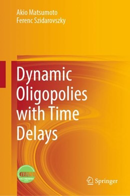 Abbildung von Matsumoto / Szidarovszky | Dynamic Oligopolies with Time Delays | 2018