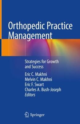 Abbildung von Makhni / Swart / Bush-Joseph | Orthopedic Practice Management | 2019 | 2019 | Strategies for Growth and Succ...