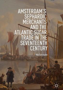 Abbildung von Schreuder | Amsterdam's Sephardic Merchants and the Atlantic Sugar Trade in the Seventeenth Century | 2018