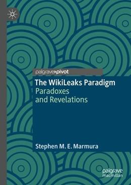 Abbildung von Marmura | The WikiLeaks Paradigm | 2019 | 2018 | Paradoxes and Revelations
