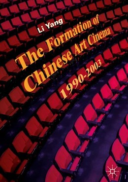 Abbildung von Yang | The Formation of Chinese Art Cinema | 2018 | 1990-2003