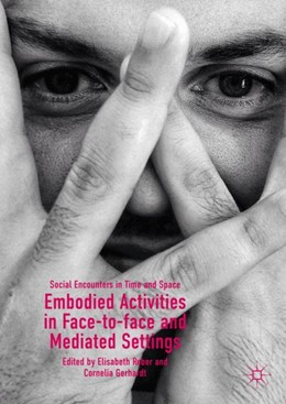 Abbildung von Reber / Gerhardt | Embodied Activities in Face-to-face and Mediated Settings | 1. Auflage | 2019 | beck-shop.de