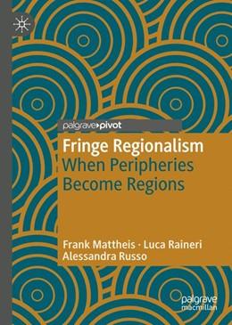 Abbildung von Mattheis / Raineri / Russo | Fringe Regionalism | 2018 | When Peripheries Become Region...