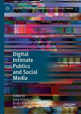 Abbildung von Dobson / Robards / Carah | Digital Intimate Publics and Social Media | 2018
