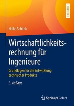 Abbildung von Schlink | Wirtschaftlichkeitsrechnung für Ingenieure | 3., überarbeitete und aktualisierte Auflage | 2018 | Grundlagen für die Entwicklung...