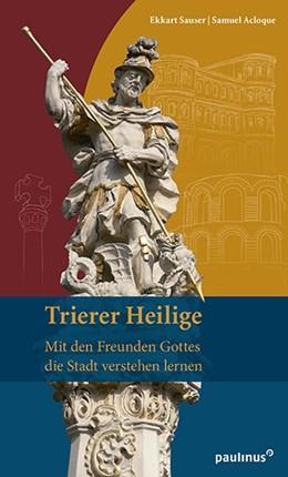 Abbildung von Sauser / Acloque | Trierer Heilige | 2017 | Mit den Freunden Gottes die St...