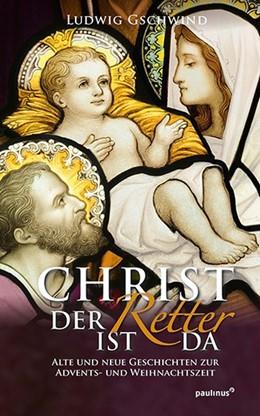 Abbildung von Gschwind   Christ der Retter ist da   1. Auflage   2017   beck-shop.de
