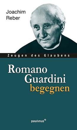 Abbildung von Reber | Romano Guardini begegnen | 2. Auflage | 2018 | beck-shop.de