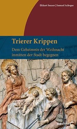 Abbildung von Sauser / Acloque   Trierer Krippen   2018   Dem Geheimnis der Weihnacht in...